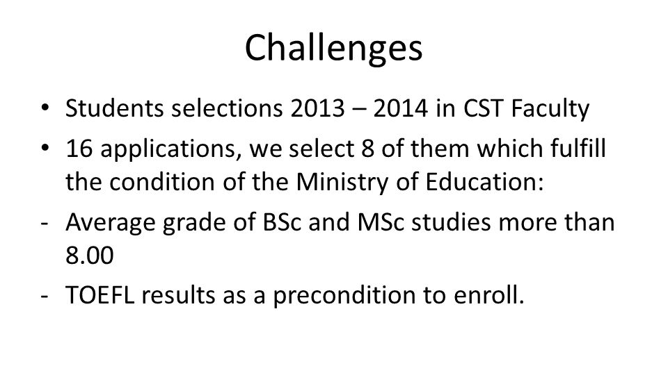 Challenges Students selections 2013 – 2014 in CST Faculty 16 applications, we select 8 of them which fulfill the condition of the Ministry of Educatio