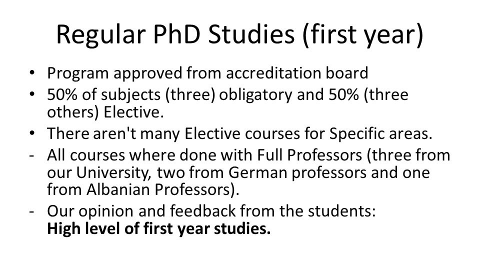 Regular PhD Studies (first year) Program approved from accreditation board 50% of subjects (three) obligatory and 50% (three others) Elective. There a