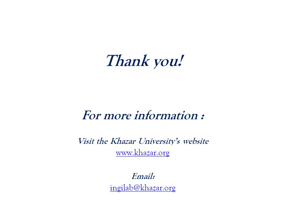 Thank you! For more information : Visit the Khazar University's website www.khazar.org Email: ingilab@khazar.org