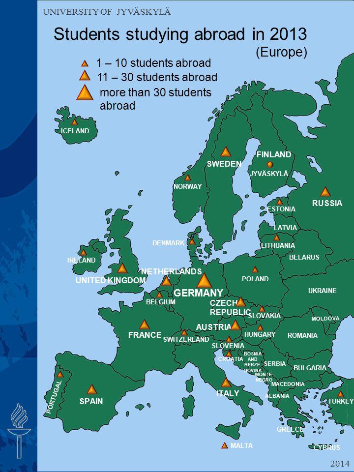 UNIVERSITY OF JYVÄSKYLÄ Exchange students studying at JYU in 2013–2014 (Europe) UNIVERSITY OF JYVÄSKYLÄ 1 – 10 students 11 – 30 students more than 30 students TURKEY ICELAND FINLAND SWEDEN NORWAY RUSSIA ESTONIA POLAND ROMANIA HUNGARY AUSTRIA SWITZERLAND GERMANY DENMARK NETHERLANDS IRELAND UNITED KINGDOM BELGIUM FRANCE ITALY SPAIN PORTUGAL GREECE LITHUANIA SLOVAKIA UKRAINE MOLDOVA BULGARIA BELARUS JYVÄSKYLÄ LATVIA CZECH REPUBLIC CROATIA ALBANIA MACEDONIA SERBIA MONTE- NEGRO BOSNIA AND HERZE- GOVINA MALTA CYPRUS SLOVENIA 2014 LIECHTENSTEIN