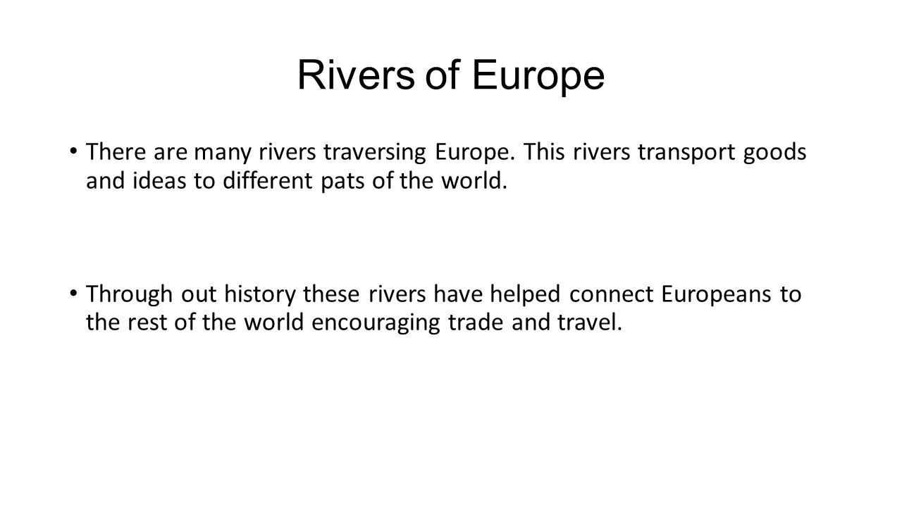 Rivers of Europe There are many rivers traversing Europe.