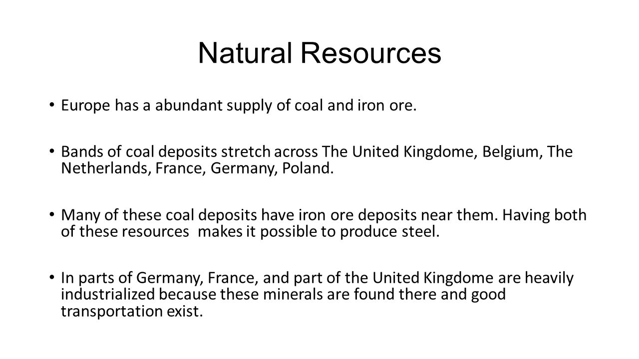 Natural Resources Europe has a abundant supply of coal and iron ore.