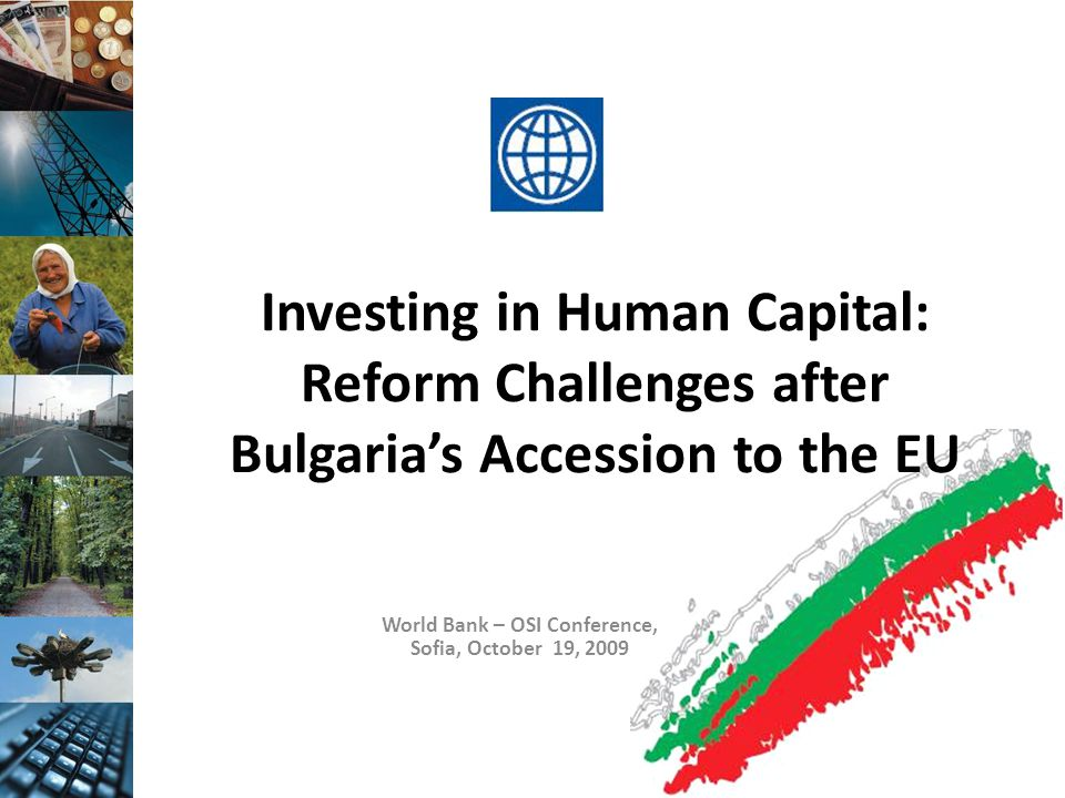 Investing in Human Capital: Reform Challenges after Bulgaria's Accession to the EU World Bank – OSI Conference, Sofia, October 19, 2009