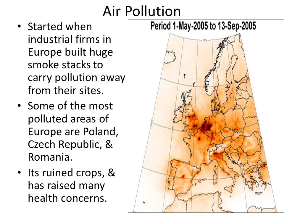 Air Pollution Started when industrial firms in Europe built huge smoke stacks to carry pollution away from their sites. Some of the most polluted area