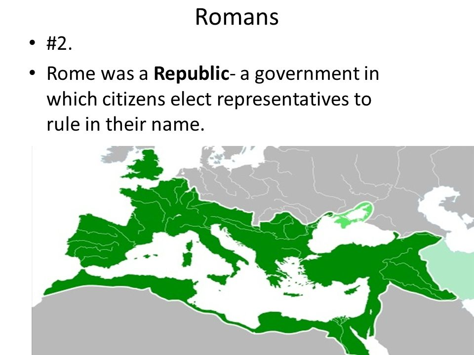 Romans #2. Rome was a Republic- a government in which citizens elect representatives to rule in their name.