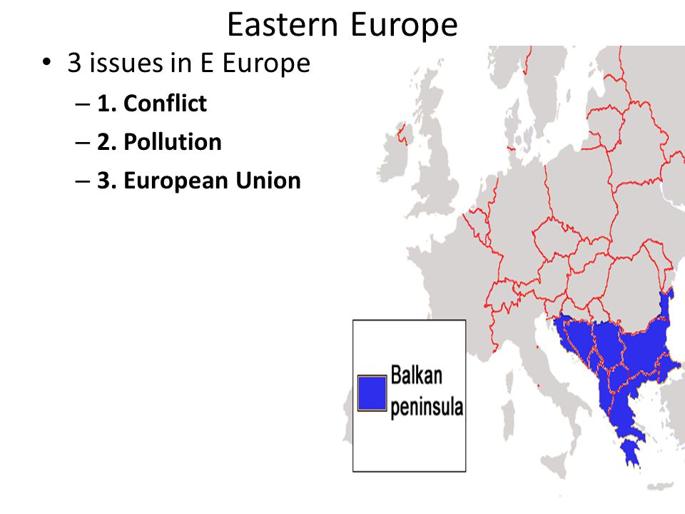 Eastern Europe 3 issues in E Europe – 1. Conflict – 2. Pollution – 3. European Union
