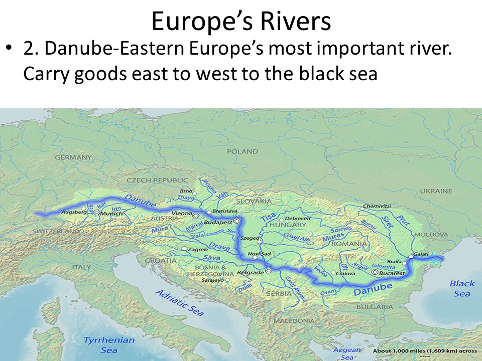 Europe's Rivers 2. Danube-Eastern Europe's most important river. Carry goods east to west to the black sea