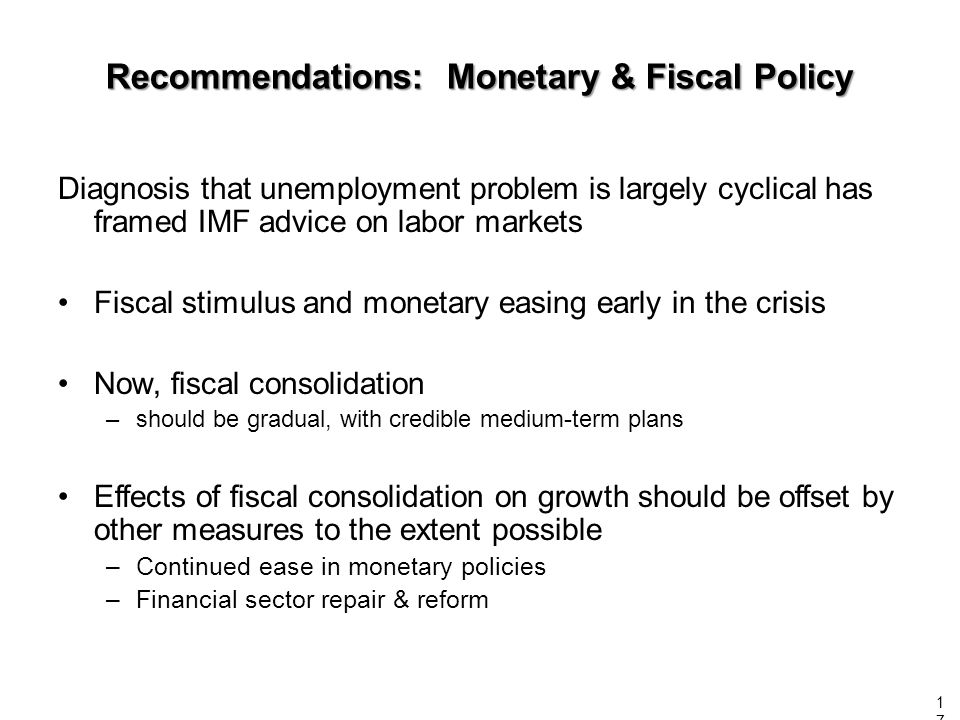 Diagnosis that unemployment problem is largely cyclical has framed IMF advice on labor markets Fiscal stimulus and monetary easing early in the crisis