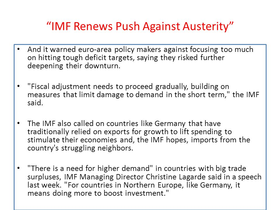 """IMF Renews Push Against Austerity"" And it warned euro-area policy makers against focusing too much on hitting tough deficit targets, saying they risk"