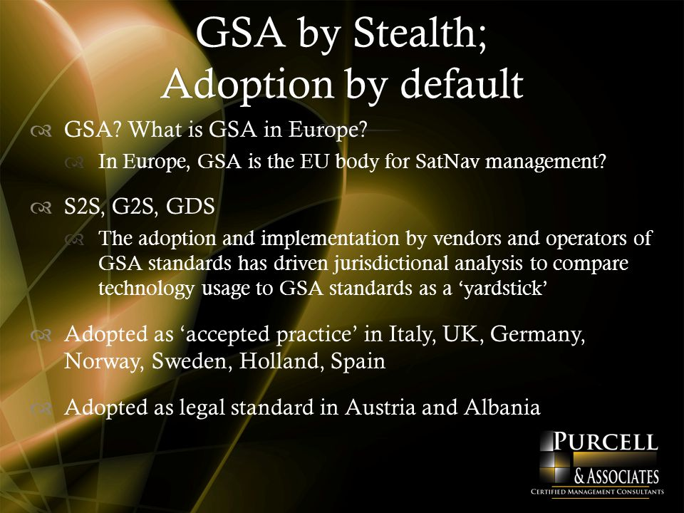 GSA by Stealth; Adoption by default  GSA. What is GSA in Europe.