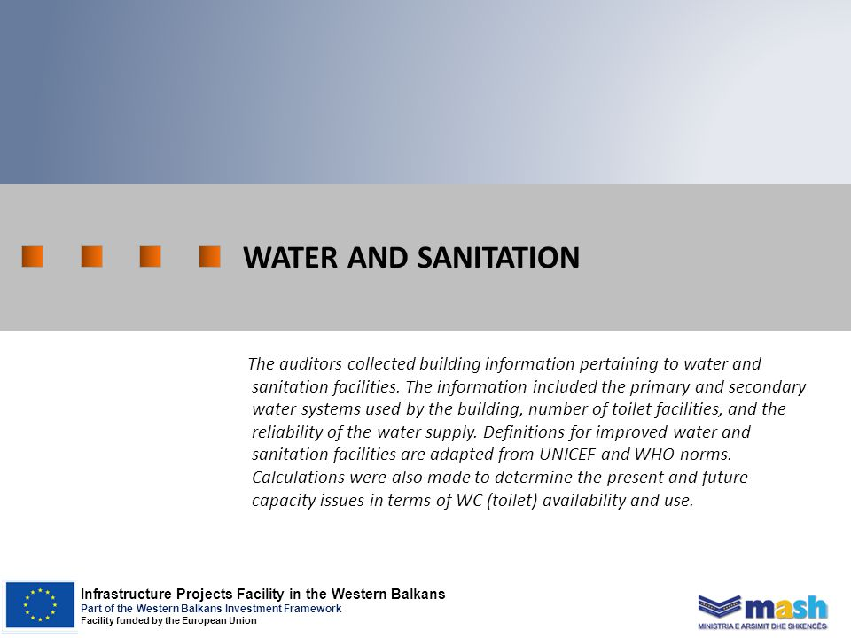 Infrastructure Projects Facility in the Western Balkans Part of the Western Balkans Investment Framework Facility funded by the European Union WATER AND SANITATION The auditors collected building information pertaining to water and sanitation facilities.