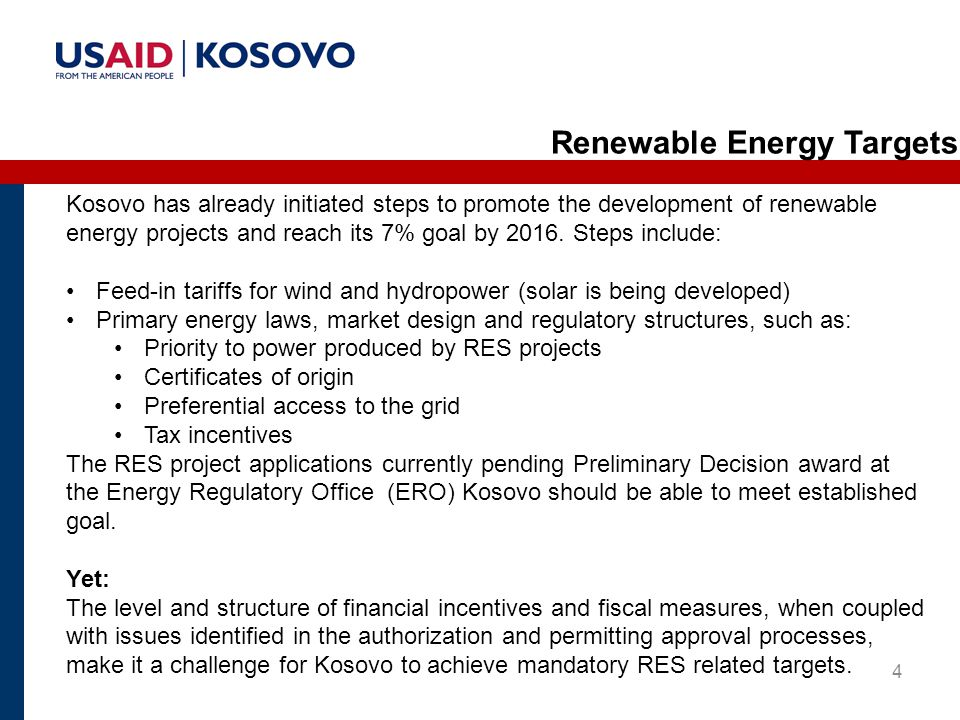 4 Kosovo has already initiated steps to promote the development of renewable energy projects and reach its 7% goal by 2016.