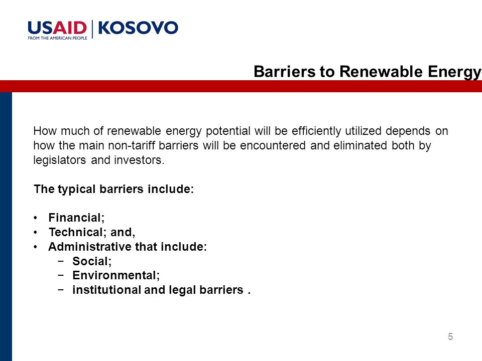 5 How much of renewable energy potential will be efficiently utilized depends on how the main non-tariff barriers will be encountered and eliminated both by legislators and investors.
