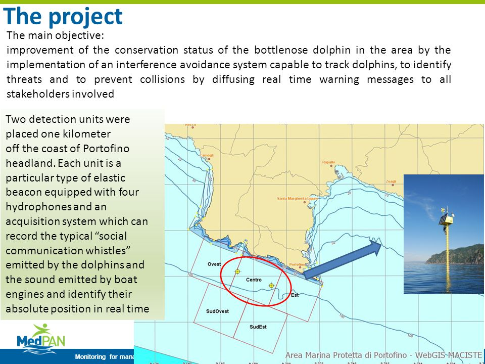 Monitoring for managing Mediterranean Marine Protected Areas - 2014 MedPAN network regional experience-sharing workshop page 3 The project Two detection units were placed one kilometer off the coast of Portofino headland.