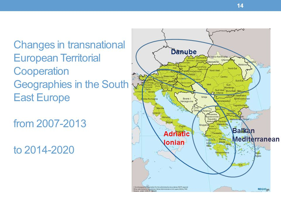 14 Balkan Mediterranean Danube Adriatic Ionian Changes in transnational European Territorial Cooperation Geographies in the South East Europe from 200