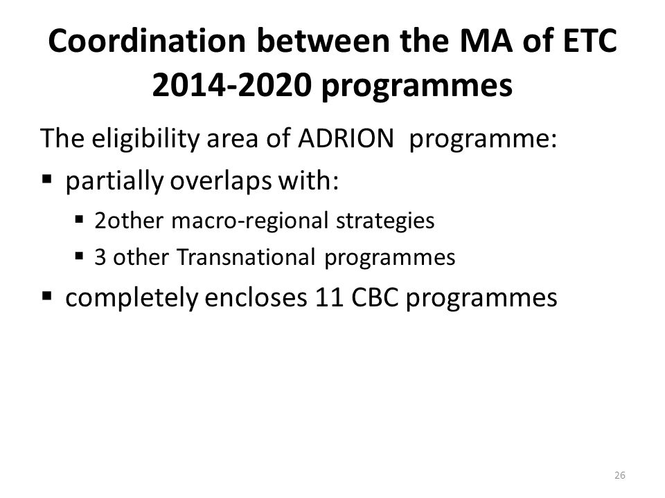Coordination between the MA of ETC 2014-2020 programmes The eligibility area of ADRION programme:  partially overlaps with:  2other macro-regional s