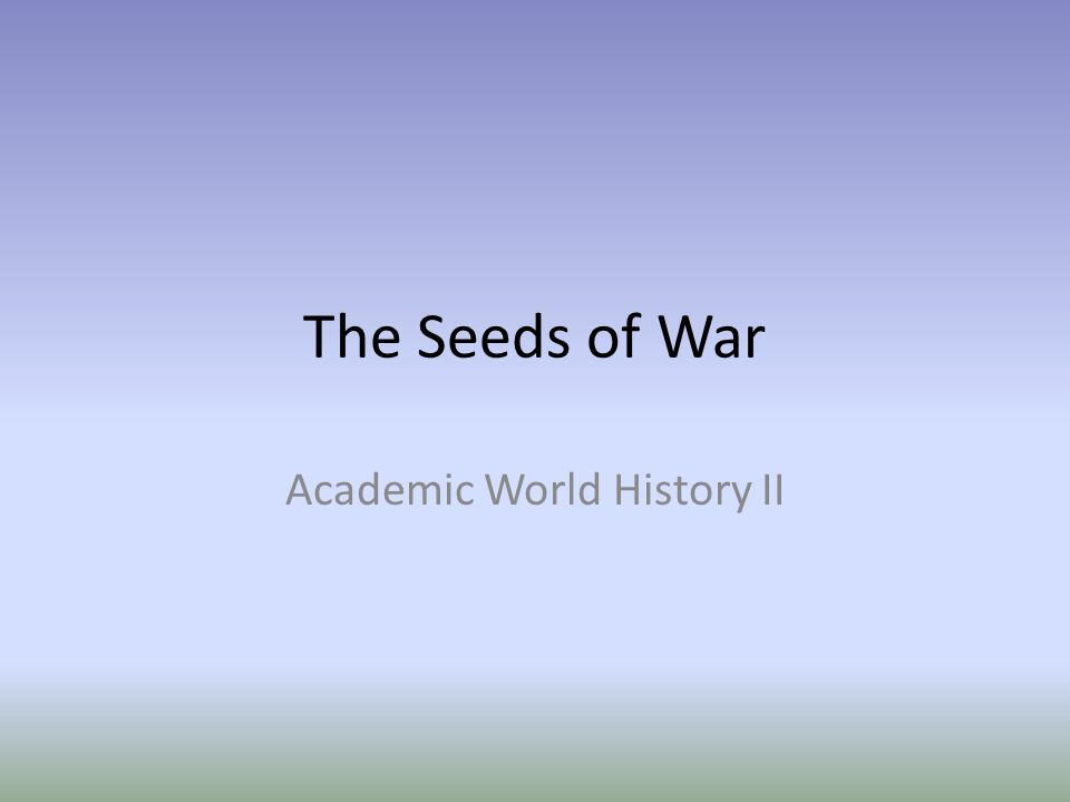 The Seeds of War Academic World History II