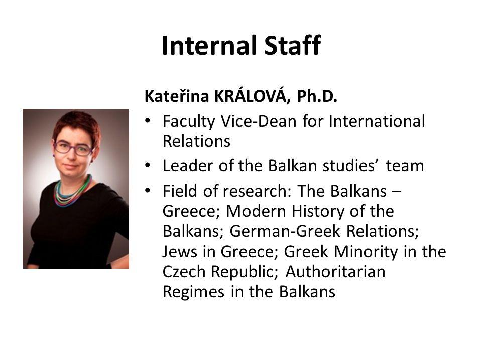 Internal Staff Kateřina KRÁLOVÁ, Ph.D. Faculty Vice-Dean for International Relations Leader of the Balkan studies' team Field of research: The Balkans