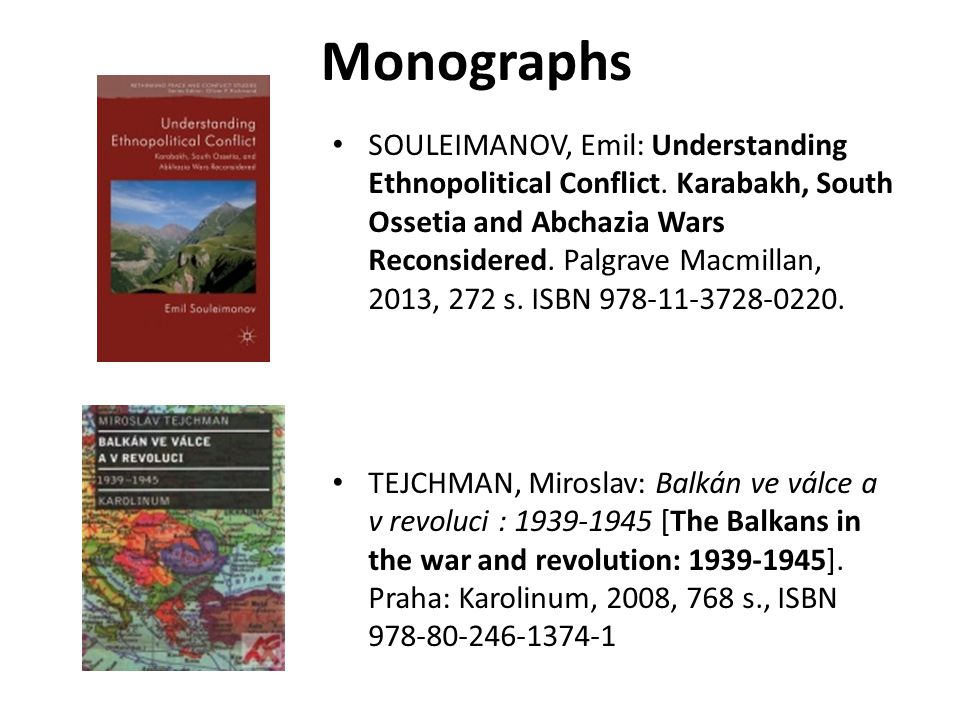 Monographs SOULEIMANOV, Emil: Understanding Ethnopolitical Conflict. Karabakh, South Ossetia and Abchazia Wars Reconsidered. Palgrave Macmillan, 2013,