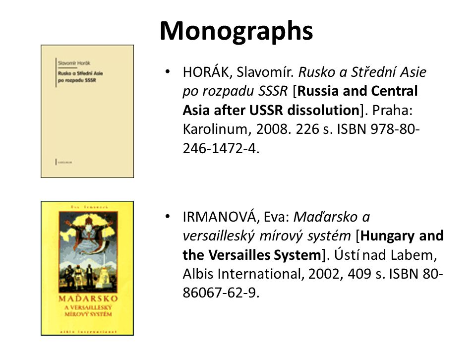 Monographs HORÁK, Slavomír. Rusko a Střední Asie po rozpadu SSSR [Russia and Central Asia after USSR dissolution]. Praha: Karolinum, 2008. 226 s. ISBN