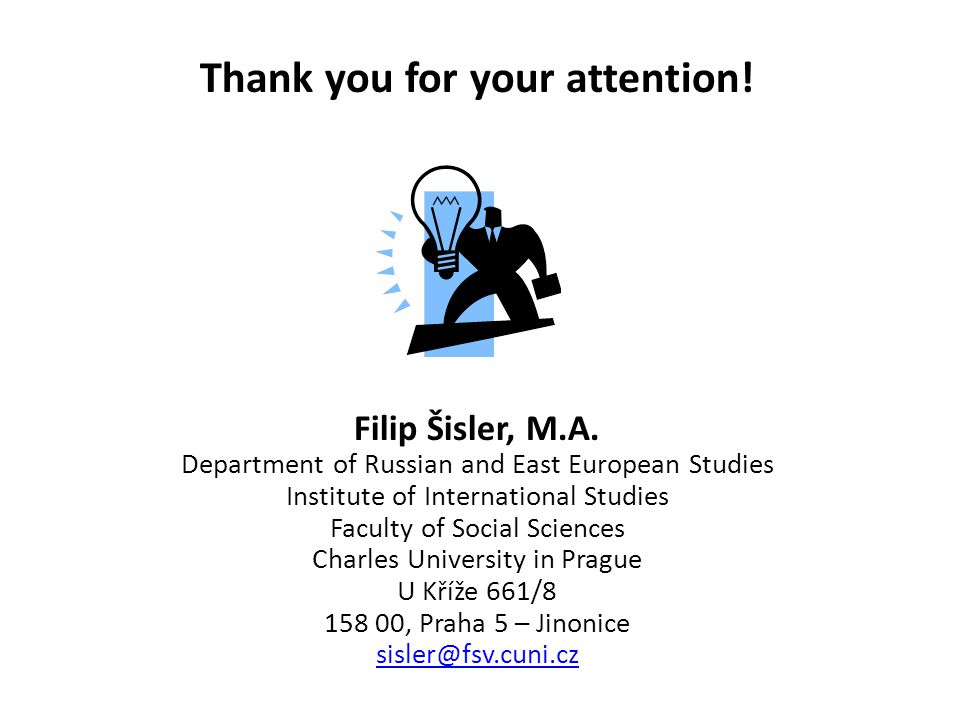 Thank you for your attention! Filip Šisler, M.A. Department of Russian and East European Studies Institute of International Studies Faculty of Social