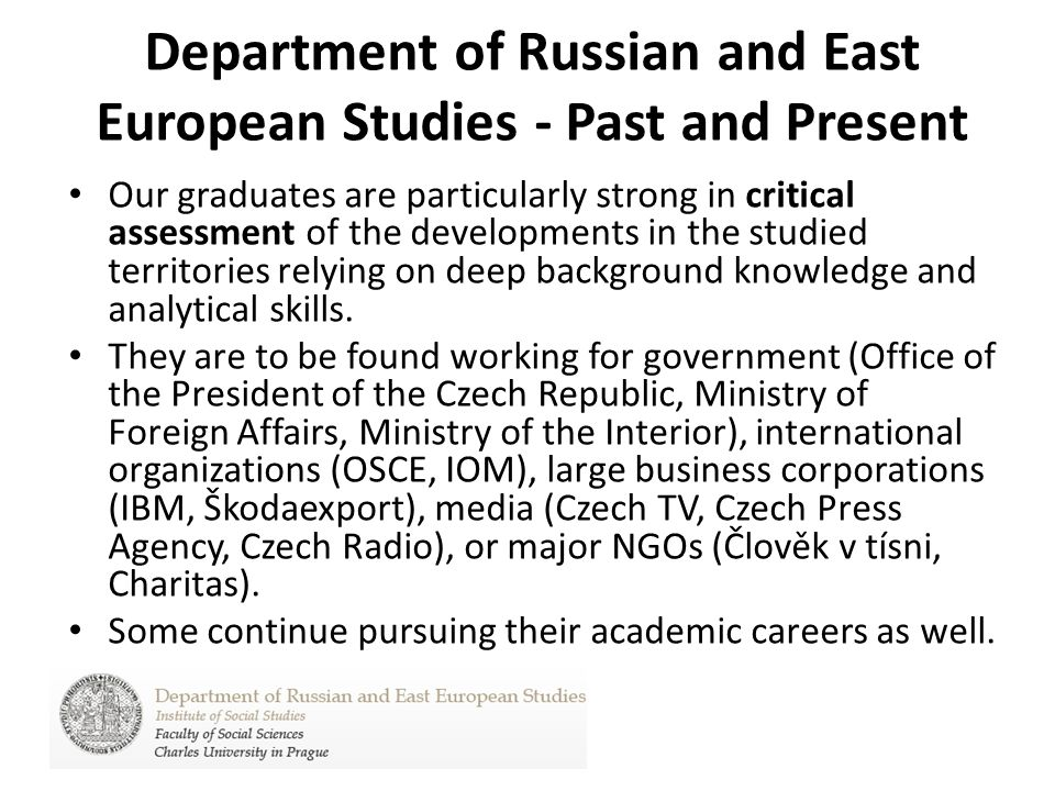 Department of Russian and East European Studies - Past and Present Our graduates are particularly strong in critical assessment of the developments in