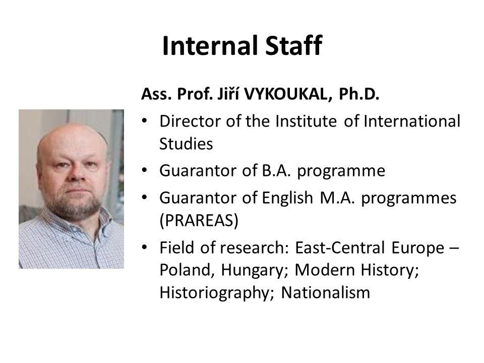 Internal Staff Ass. Prof. Jiří VYKOUKAL, Ph.D. Director of the Institute of International Studies Guarantor of B.A. programme Guarantor of English M.A