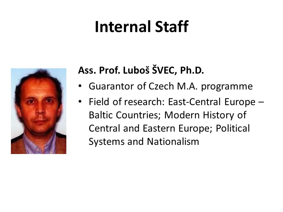 Internal Staff Ass. Prof. Luboš ŠVEC, Ph.D. Guarantor of Czech M.A.