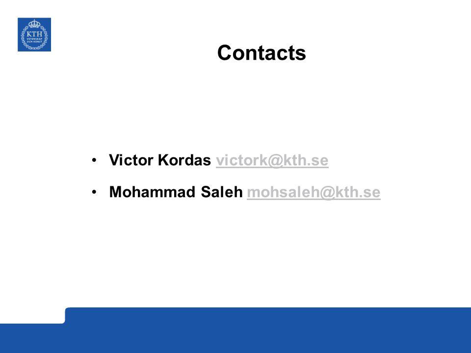 Contacts Victor Kordas victork@kth.sevictork@kth.se Mohammad Saleh mohsaleh@kth.semohsaleh@kth.se