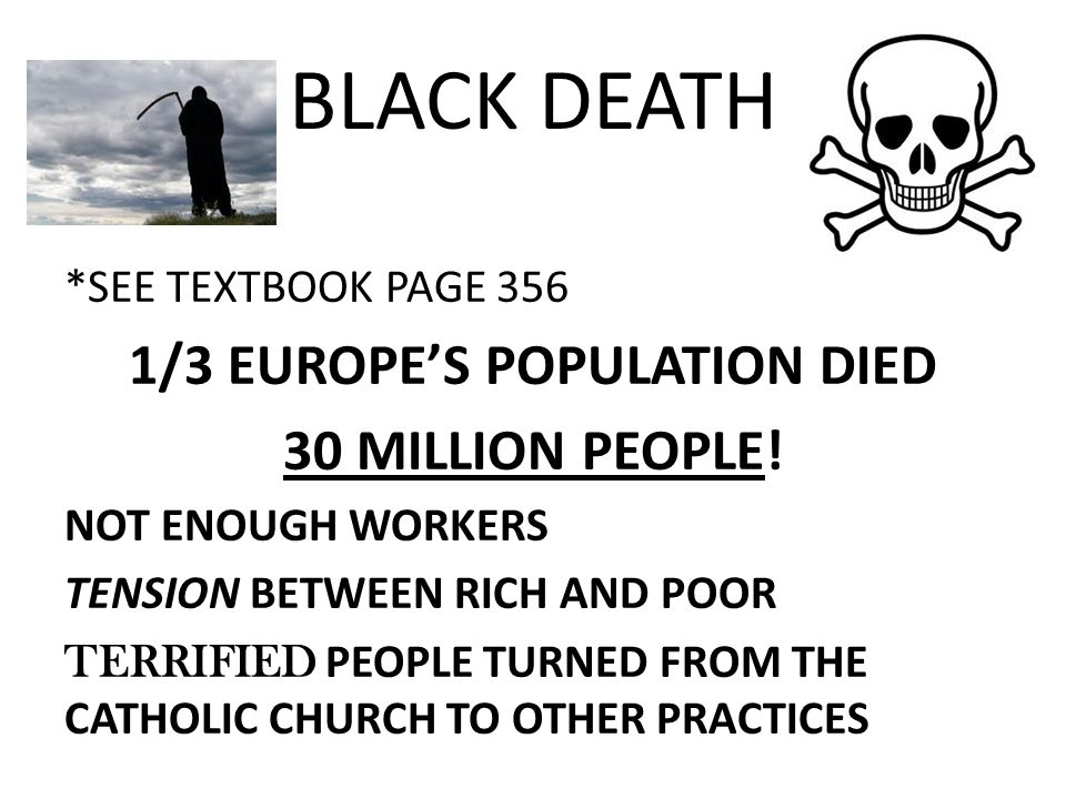 BLACK DEATH *SEE TEXTBOOK PAGE 356 1/3 EUROPE'S POPULATION DIED 30 MILLION PEOPLE.