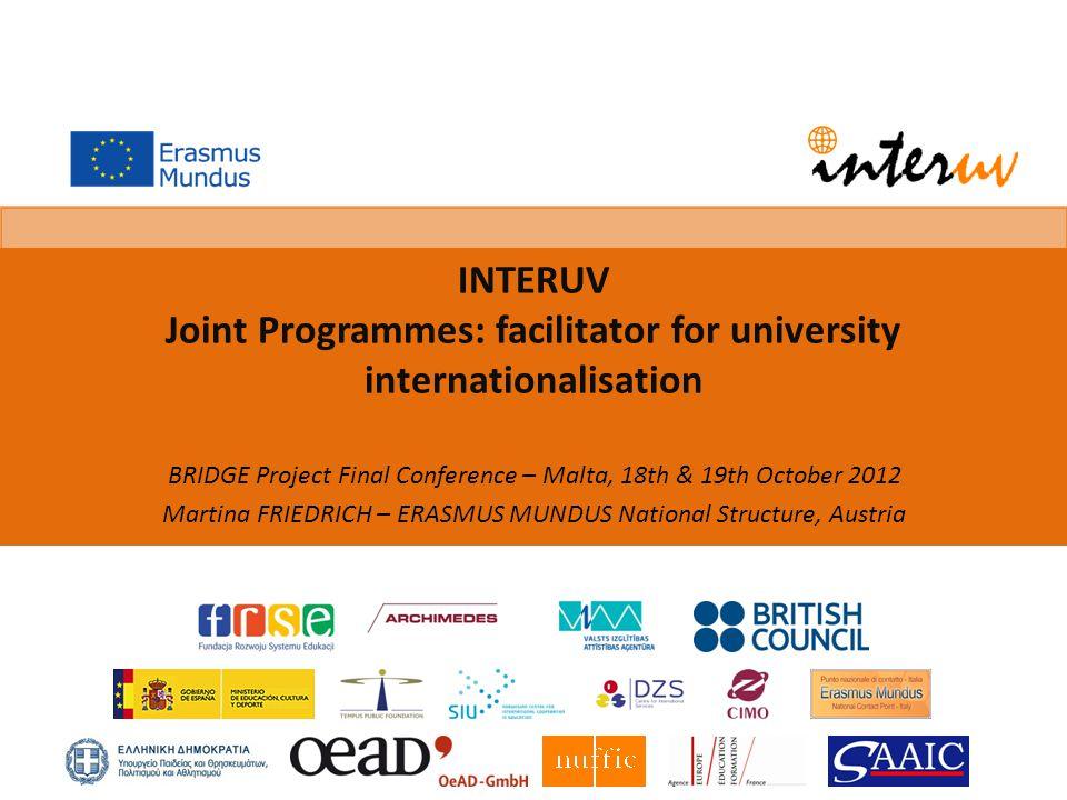 INTERUV Joint Programmes: facilitator for university internationalisation BRIDGE Project Final Conference – Malta, 18th & 19th October 2012 Martina FRIEDRICH – ERASMUS MUNDUS National Structure, Austria
