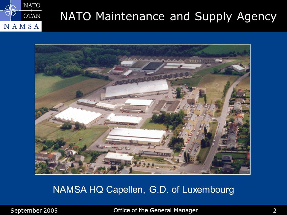September 2005 Office of the General Manager 2 NATO Maintenance and Supply Agency NAMSA HQ Capellen, G.D. of Luxembourg