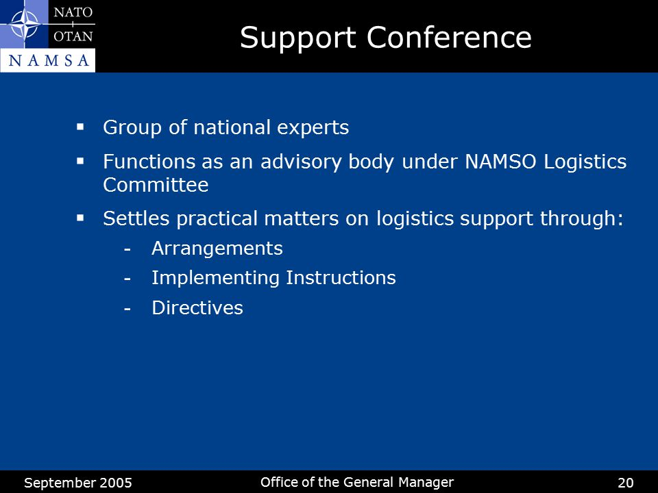 September 2005 Office of the General Manager 20  Group of national experts  Functions as an advisory body under NAMSO Logistics Committee  Settles