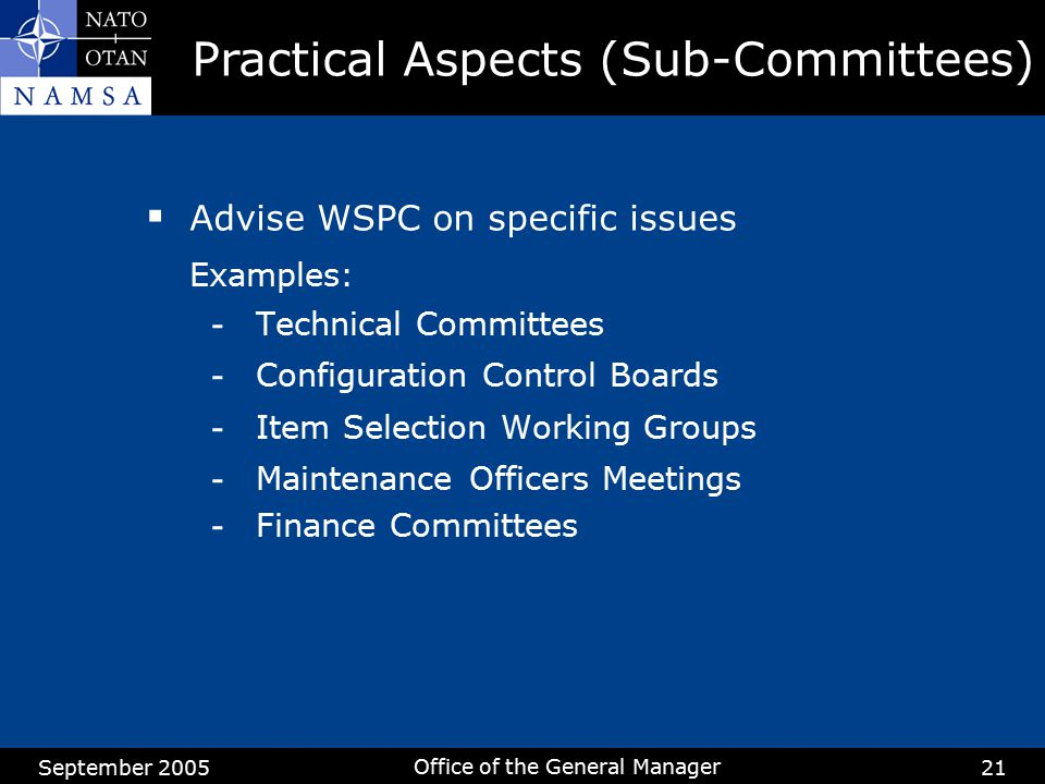 September 2005 Office of the General Manager 21  Advise WSPC on specific issues Examples: - Technical Committees - Configuration Control Boards - Ite