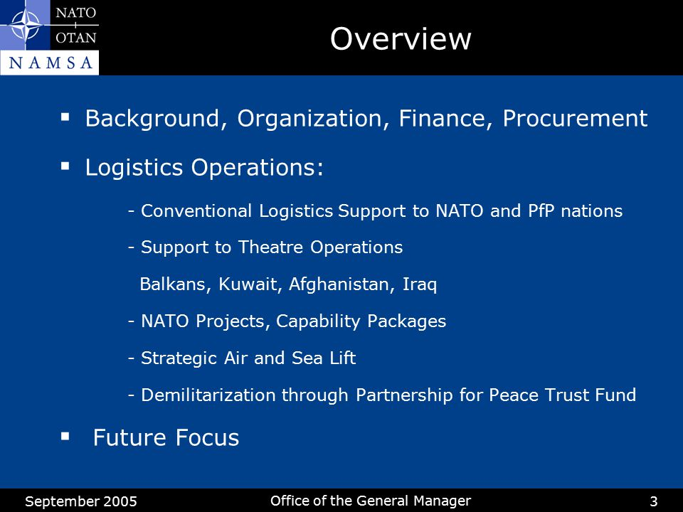 September 2005 Office of the General Manager 3 Overview  Background, Organization, Finance, Procurement  Logistics Operations: - Conventional Logist