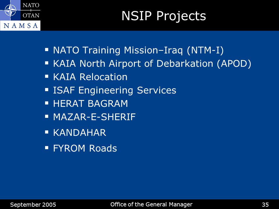 September 2005 Office of the General Manager 35 NSIP Projects  NATO Training Mission–Iraq (NTM-I)  KAIA North Airport of Debarkation (APOD)  KAIA R
