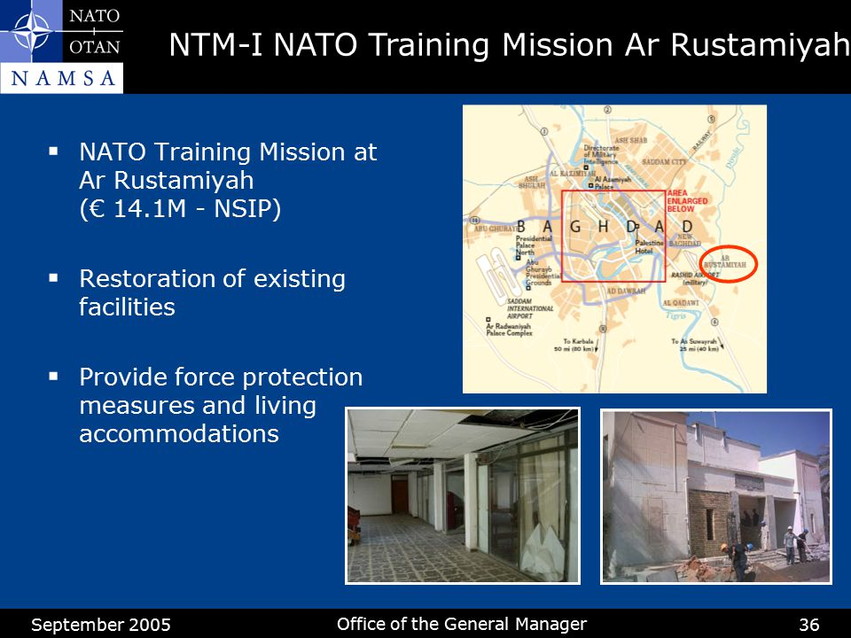 September 2005 Office of the General Manager 36  NATO Training Mission at Ar Rustamiyah (€ 14.1M - NSIP)  Restoration of existing facilities  Provi