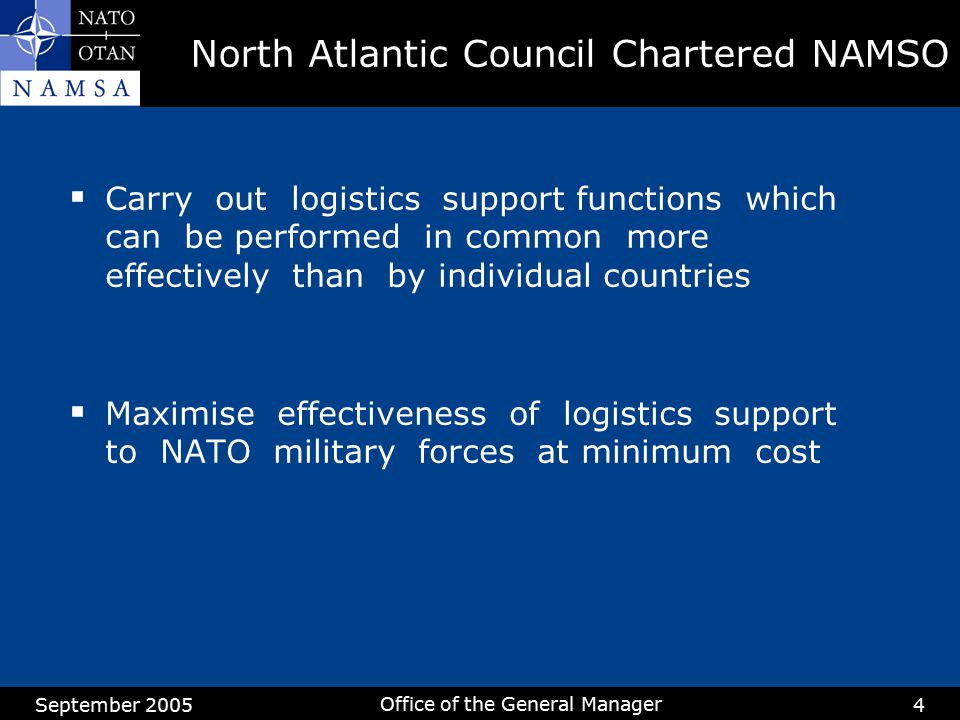 September 2005 Office of the General Manager 4 North Atlantic Council Chartered NAMSO  Carry out logistics support functions which can be performed i