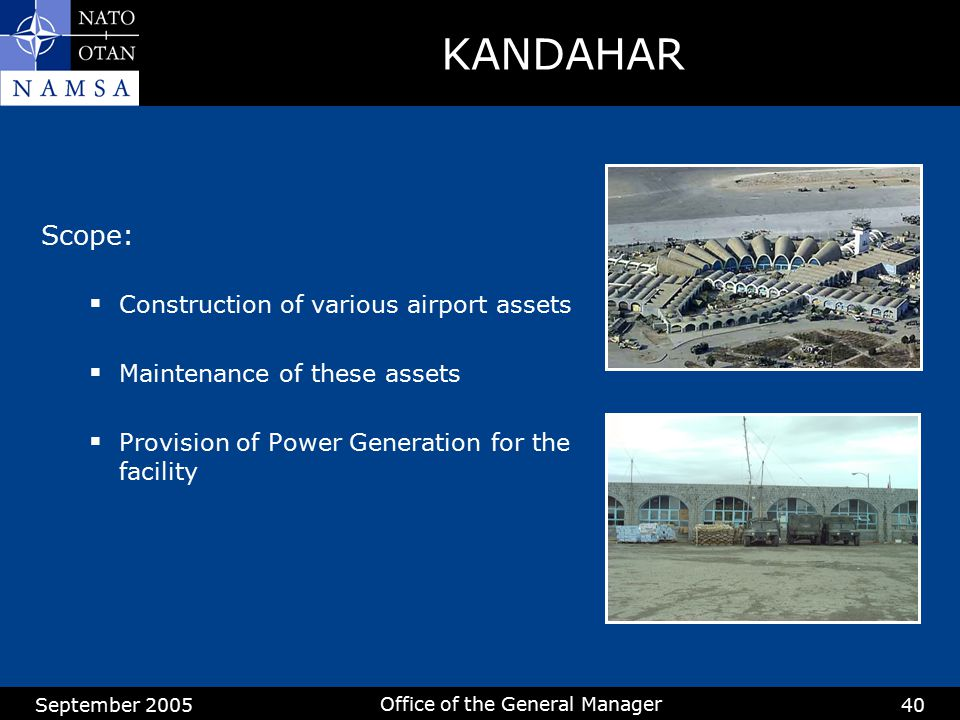 September 2005 Office of the General Manager 40 KANDAHAR Scope:  Construction of various airport assets  Maintenance of these assets  Provision of