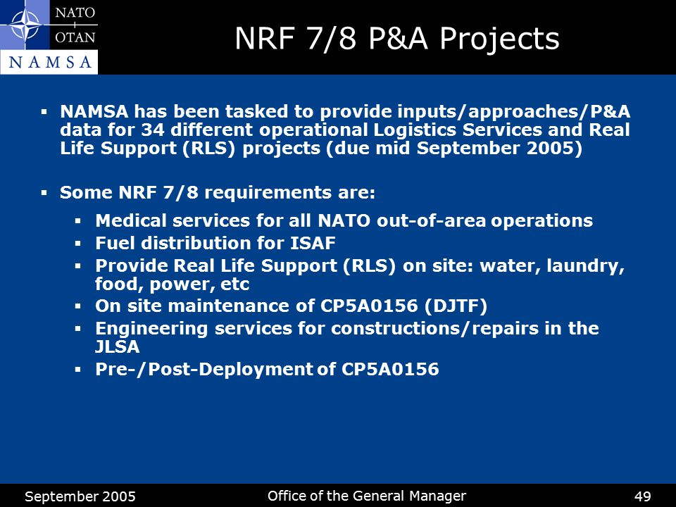 September 2005 Office of the General Manager 49 NRF 7/8 P&A Projects  NAMSA has been tasked to provide inputs/approaches/P&A data for 34 different op