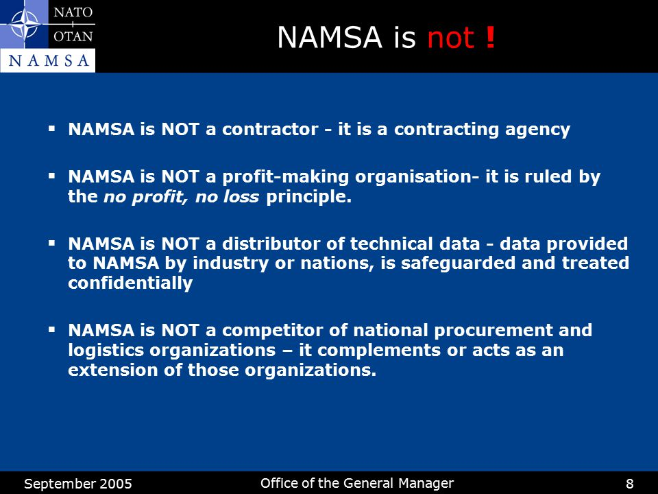 September 2005 Office of the General Manager 8 NAMSA is not !  NAMSA is NOT a contractor - it is a contracting agency  NAMSA is NOT a profit-making