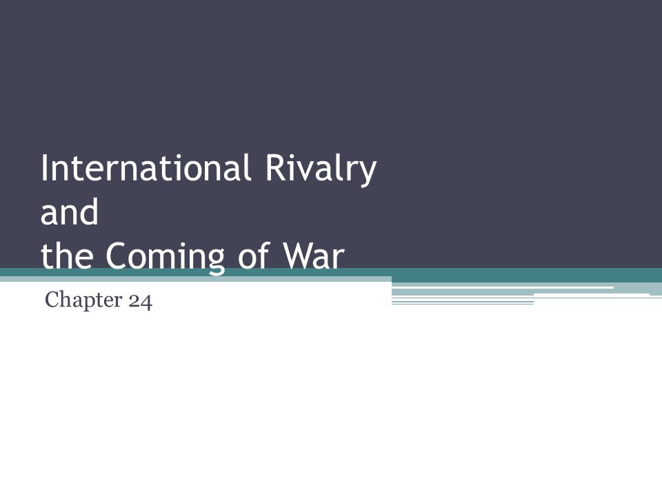 International Rivalry and the Coming of War Chapter 24