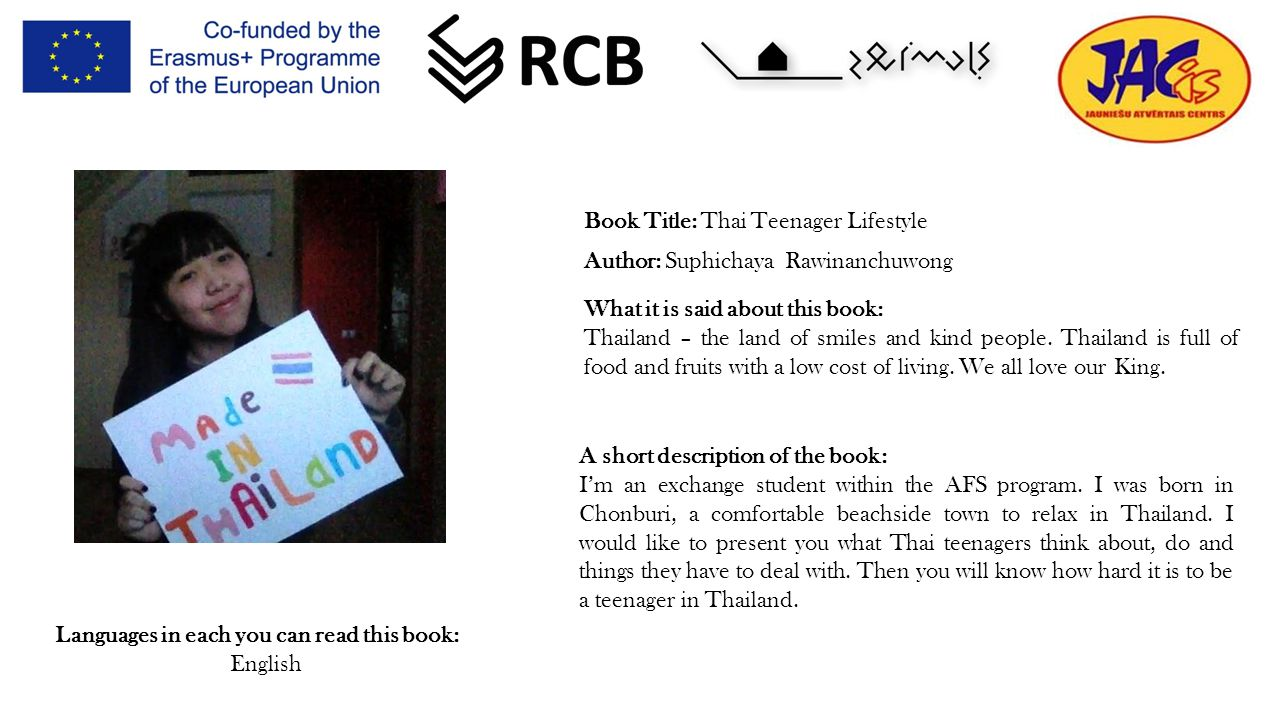 Book Title: Thai Teenager Lifestyle Author: Suphichaya Rawinanchuwong Languages in each you can read this book: English What it is said about this book: Thailand – the land of smiles and kind people.