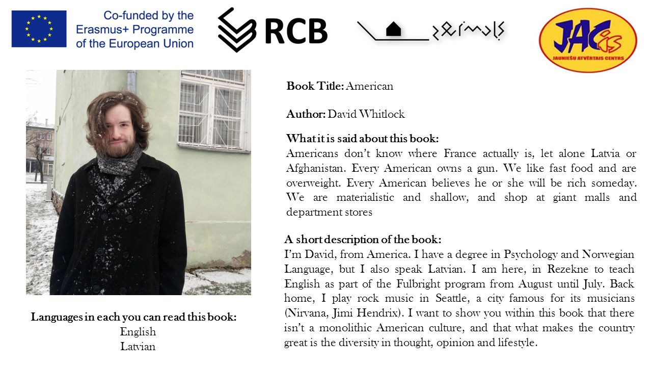 Book Title: American Author: David Whitlock Languages in each you can read this book: English Latvian What it is said about this book: Americans don't know where France actually is, let alone Latvia or Afghanistan.