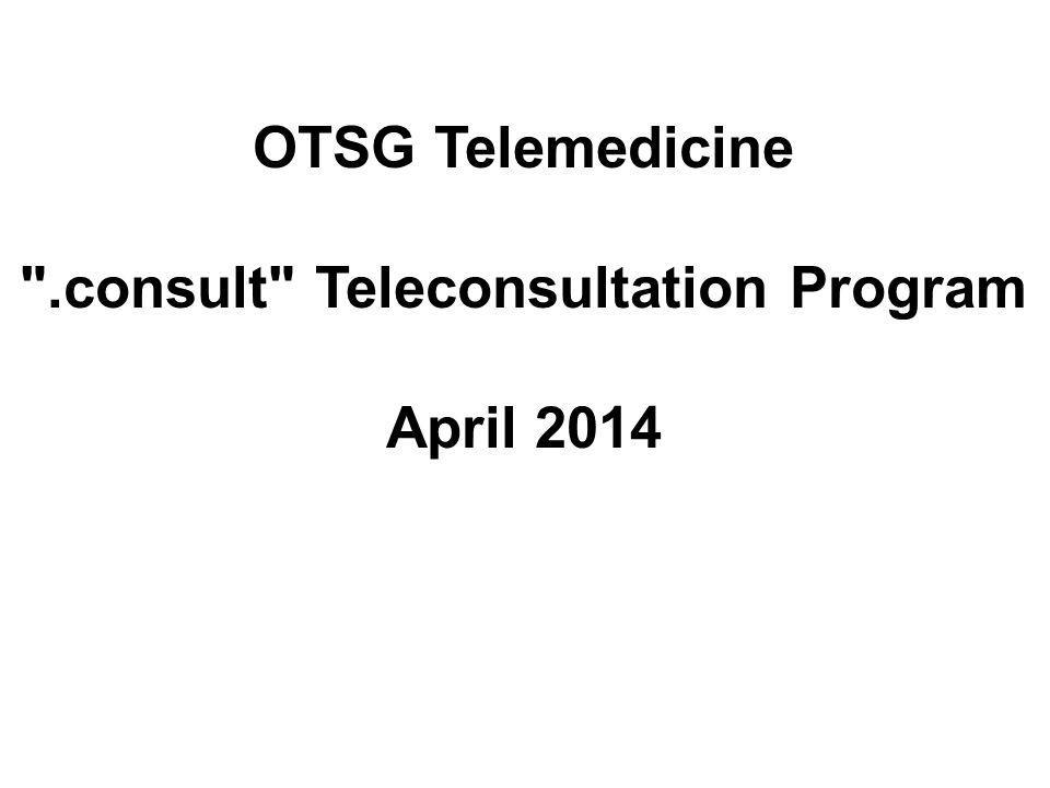 OTSG Telemedicine .consult Teleconsultation Program April 2014