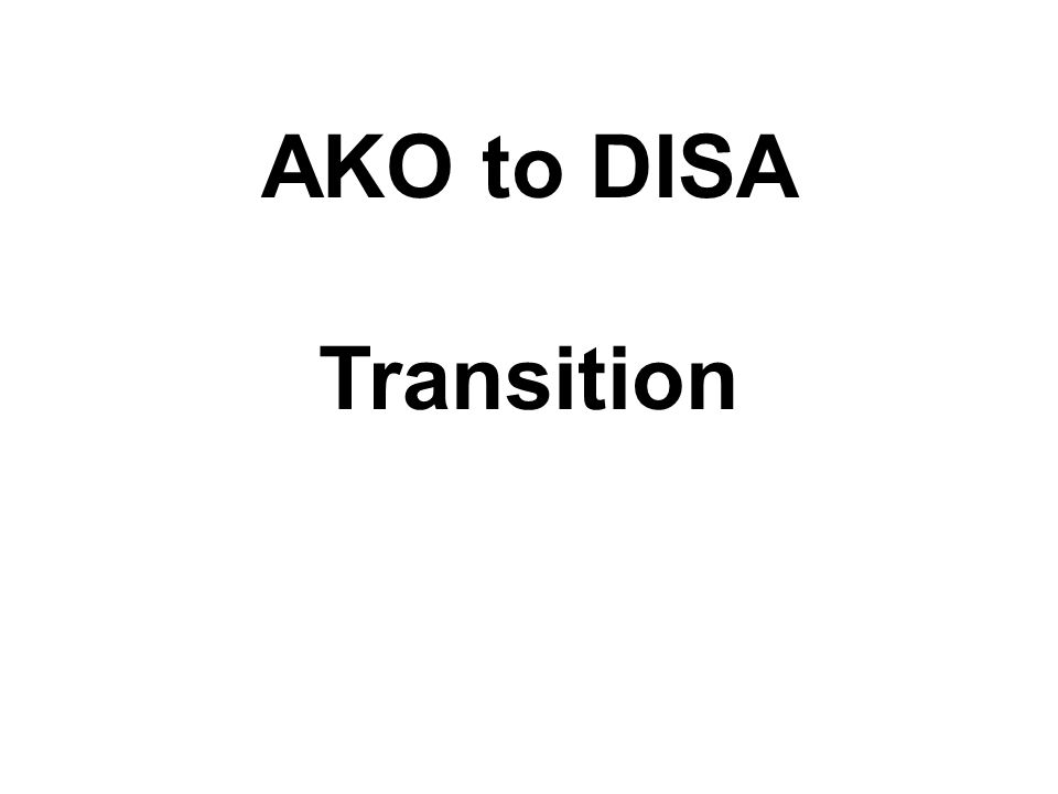 AKO to DISA Transition