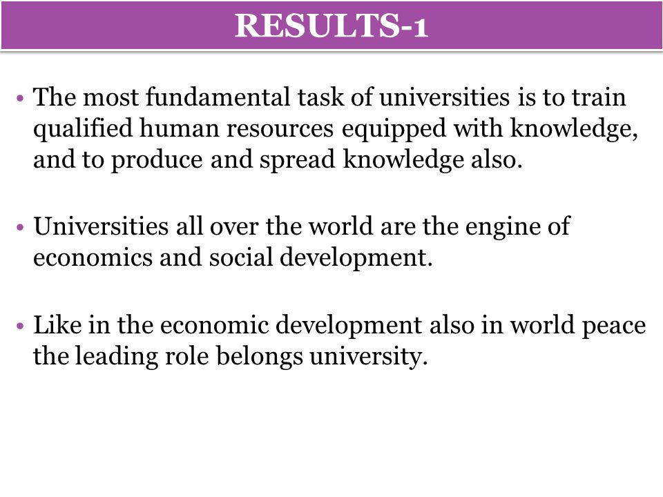 RESULTS-1 The most fundamental task of universities is to train qualified human resources equipped with knowledge, and to produce and spread knowledge also.