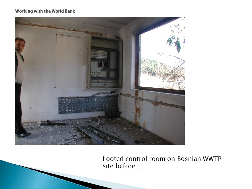 Working with the World Bank Looted control room on Bosnian WWTP site before……
