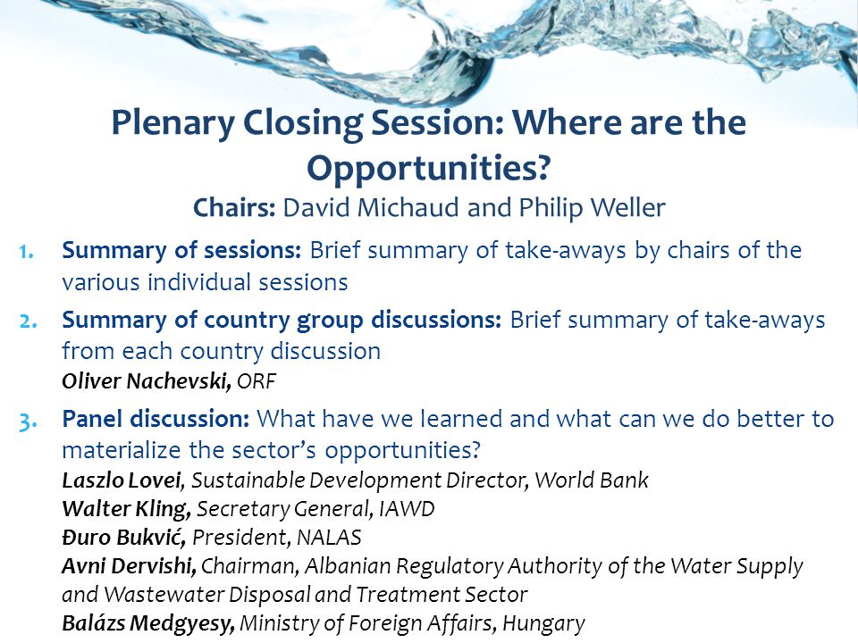1.Summary of sessions: Brief summary of take-aways by chairs of the various individual sessions 2.Summary of country group discussions: Brief summary of take-aways from each country discussion Oliver Nachevski, ORF 3.Panel discussion: What have we learned and what can we do better to materialize the sector's opportunities.