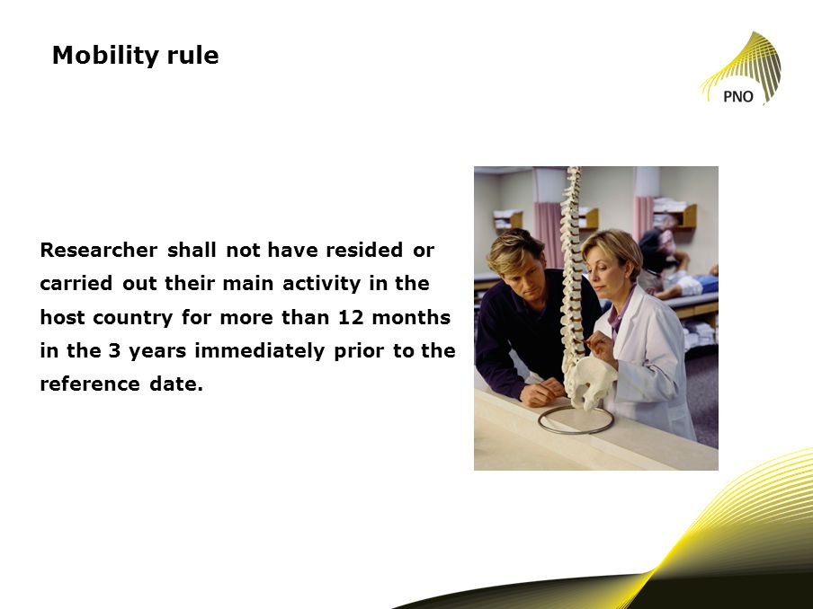 Mobility rule Researcher shall not have resided or carried out their main activity in the host country for more than 12 months in the 3 years immediately prior to the reference date.